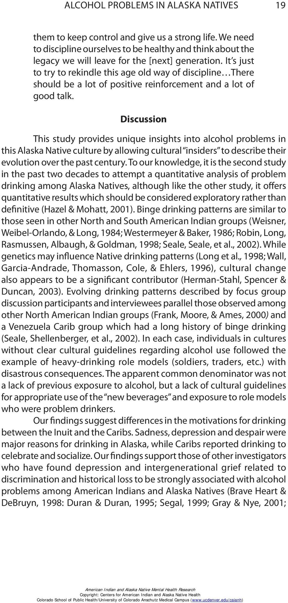 Discussion This study provides unique insights into alcohol problems in this Alaska Native culture by allowing cultural insiders to describe their evolution over the past century.