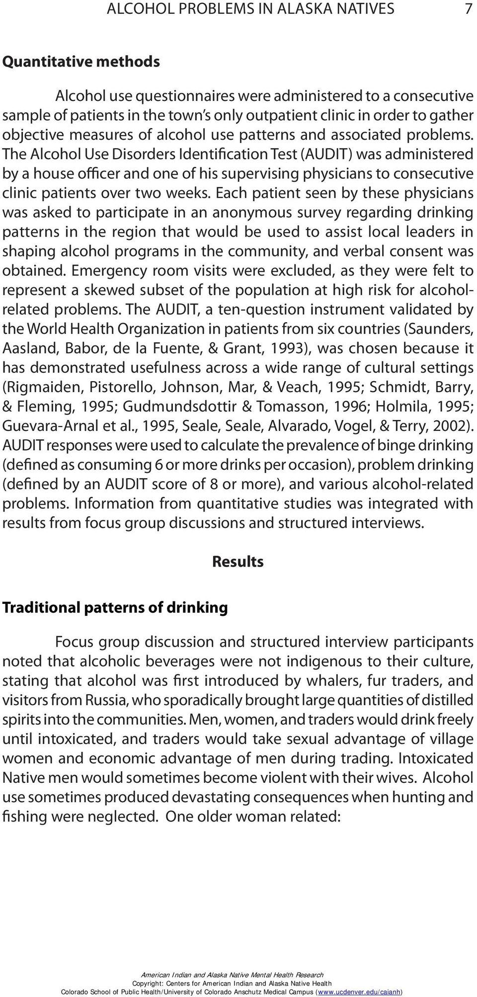 The Alcohol Use Disorders Identification Test (AUDIT) was administered by a house officer and one of his supervising physicians to consecutive clinic patients over two weeks.