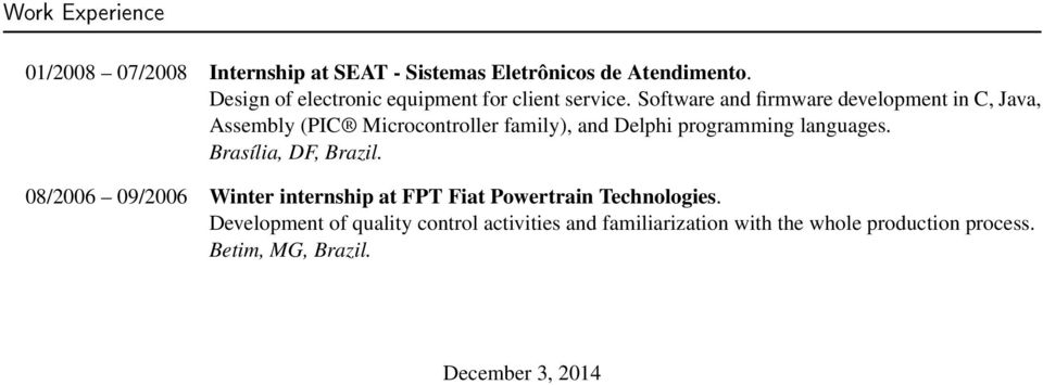 Software and firmware development in C, Java, Assembly (PIC Microcontroller family), and Delphi programming languages.