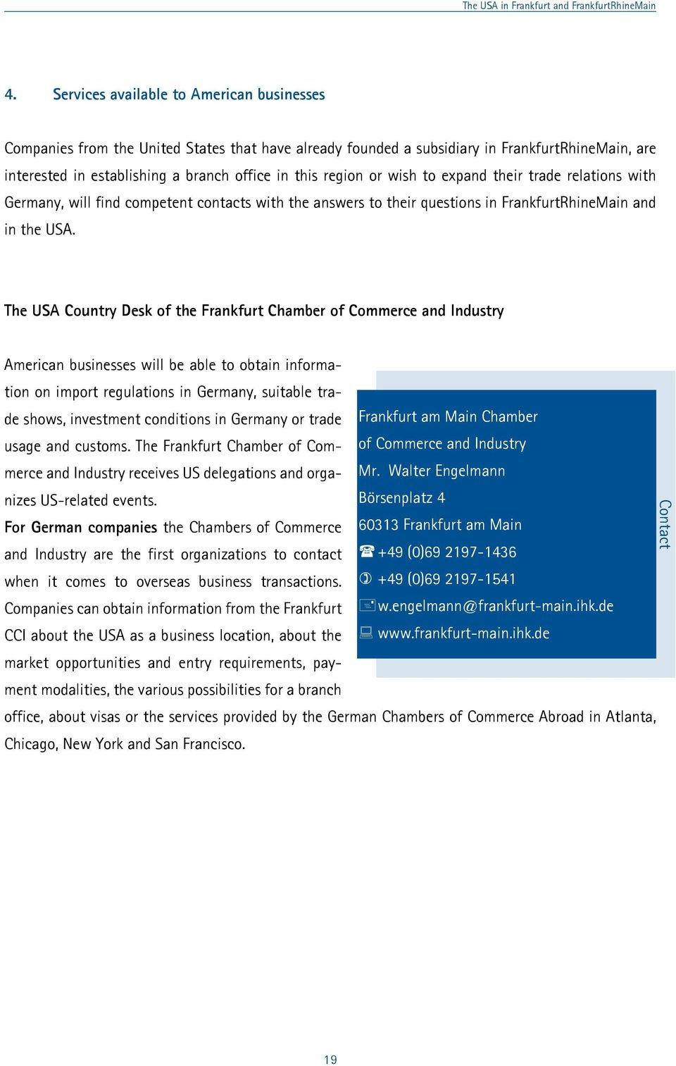 The USA Country Desk of the Frankfurt Chamber of Commerce and Industry American businesses will be able to obtain information on import regulations in Germany, suitable trade shows, investment