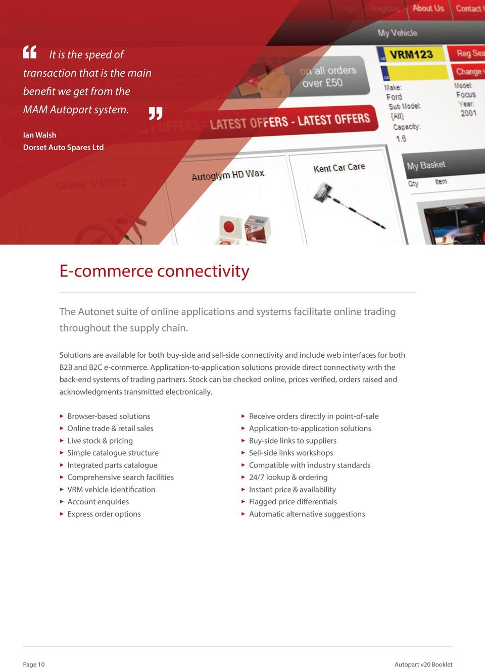 Solutions are available for both buy-side and sell-side connectivity and include web interfaces for both B2B and B2C e-commerce.