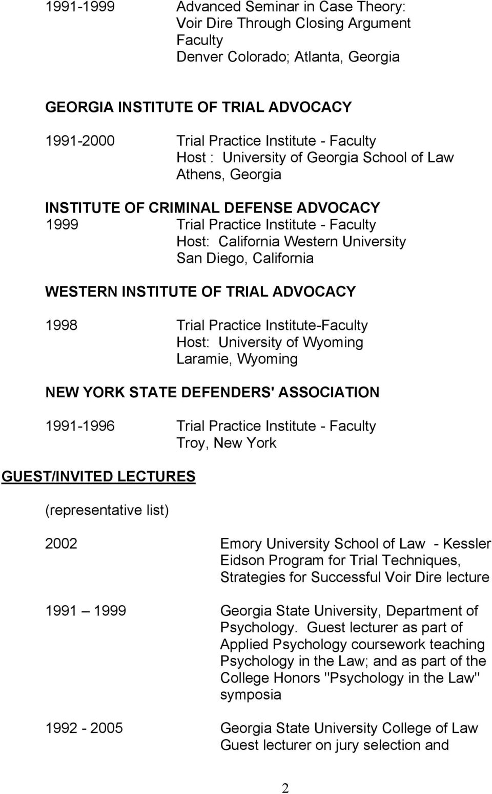 INSTITUTE OF TRIAL ADVOCACY 1998 Trial Practice Institute-Faculty Host: University of Wyoming Laramie, Wyoming NEW YORK STATE DEFENDERS' ASSOCIATION 1991-1996 Trial Practice Institute - Faculty Troy,