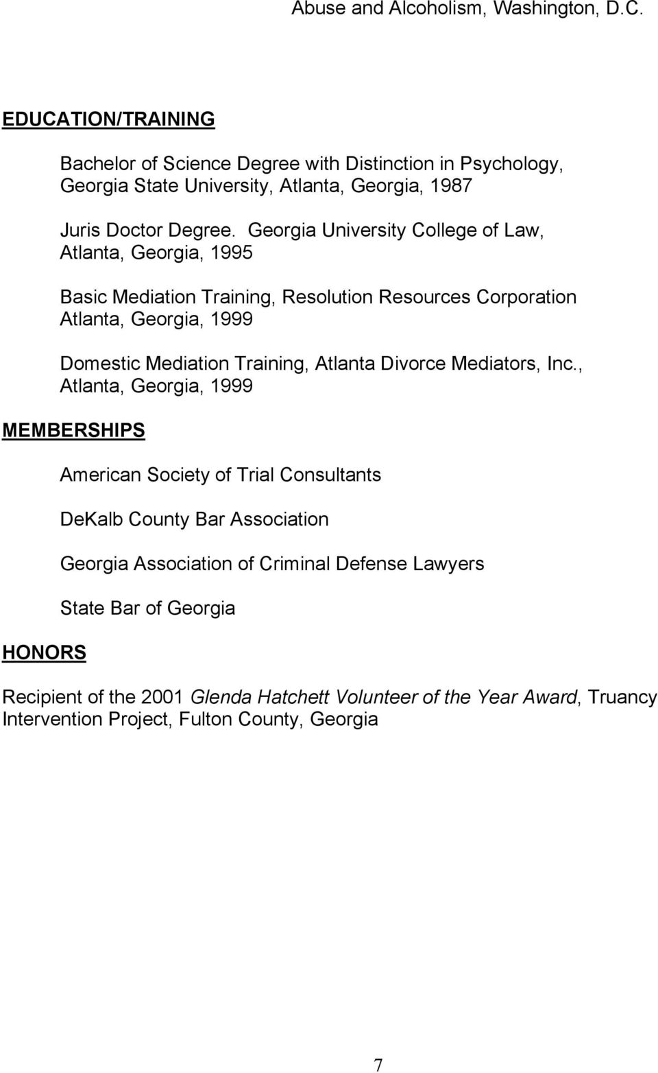 Georgia University College of Law,, 1995 Basic Mediation Training, Resolution Resources Corporation, 1999 Domestic Mediation Training, Atlanta Divorce