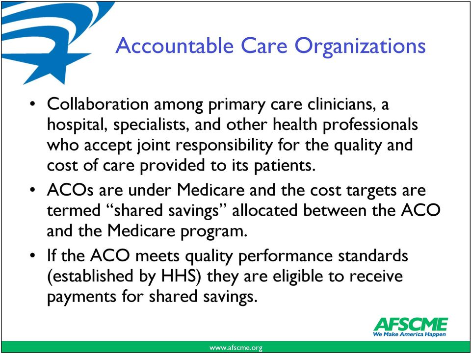 ACOs are under Medicare and the cost targets are termed shared savings allocated between the ACO and the Medicare