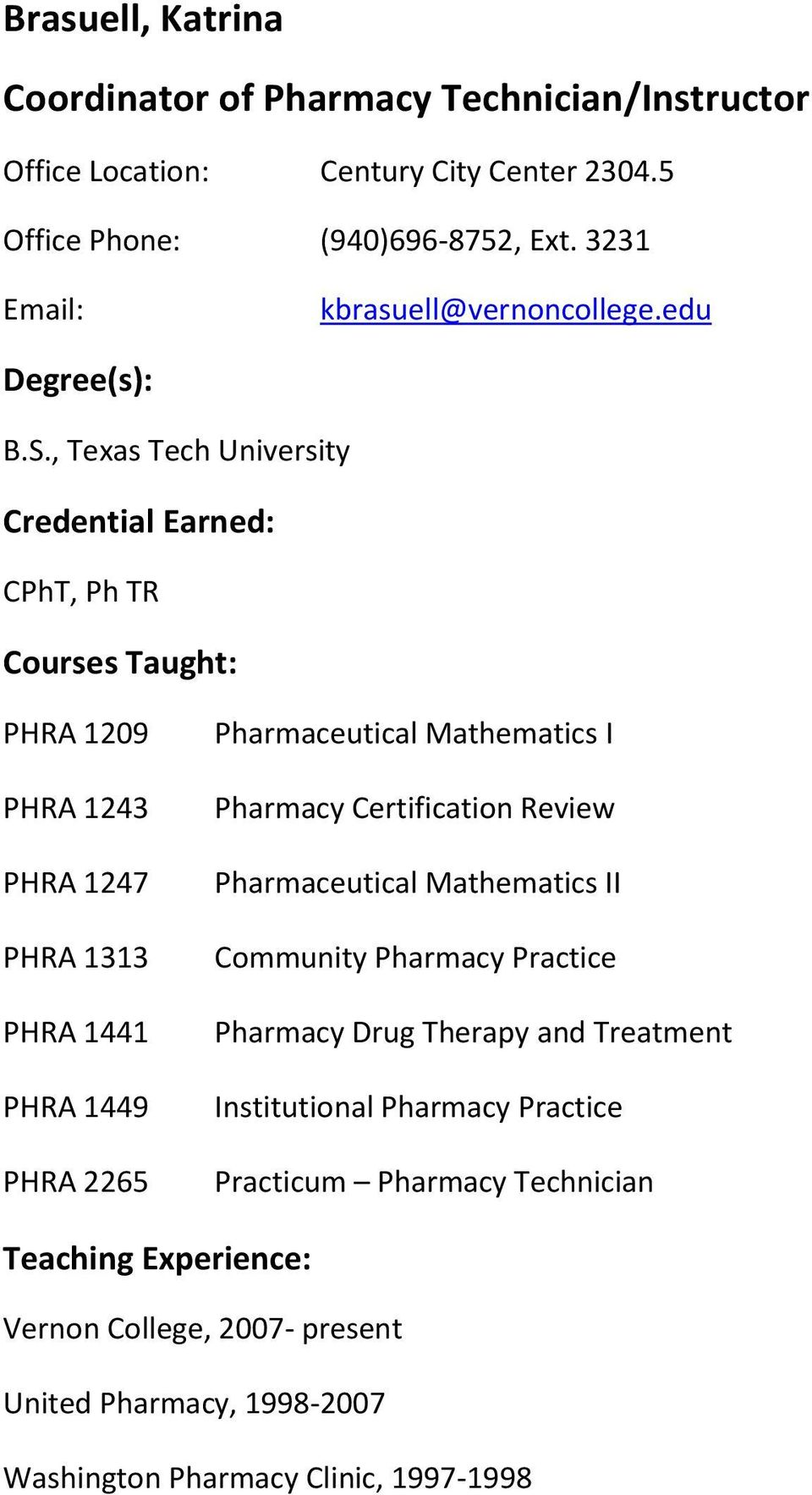 , Texas Tech University Credential Earned: CPhT, Ph TR PHRA 1209 PHRA 1243 PHRA 1247 PHRA 1313 PHRA 1441 PHRA 1449 PHRA 2265 Pharmaceutical Mathematics I