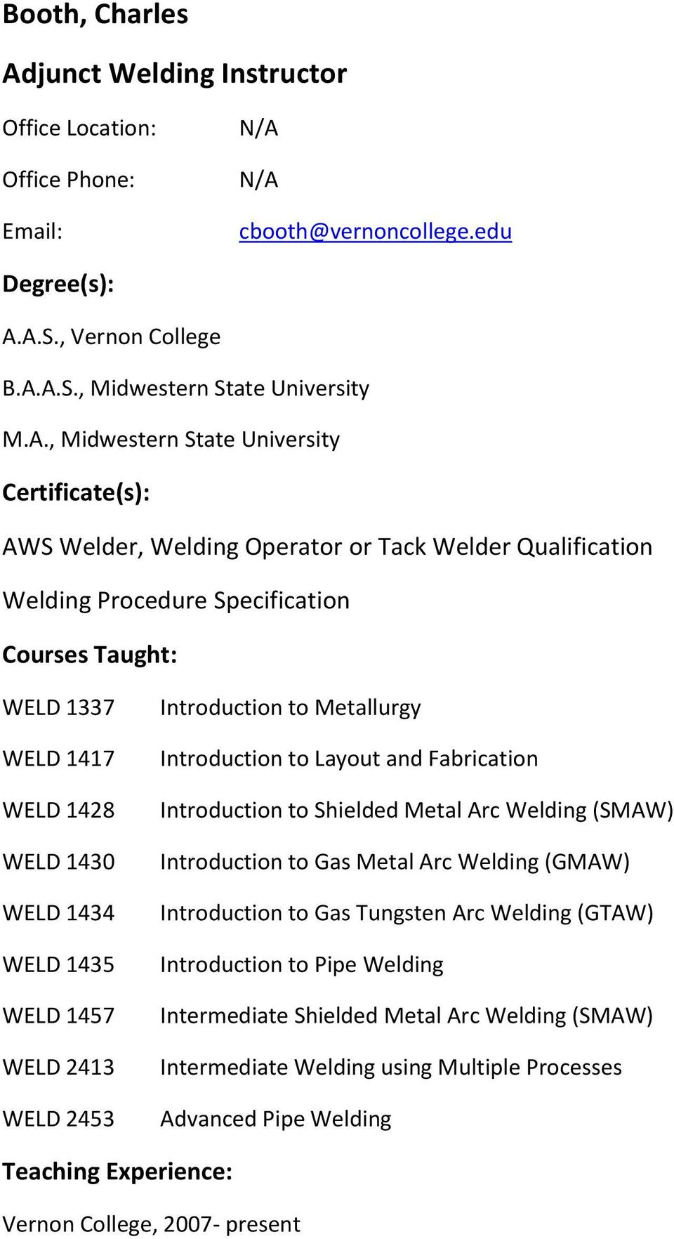 A.S., Vernon College B.A.A.S., Midwestern State University M.A., Midwestern State University Certificate(s): AWS Welder, Welding Operator or Tack Welder Qualification Welding Procedure