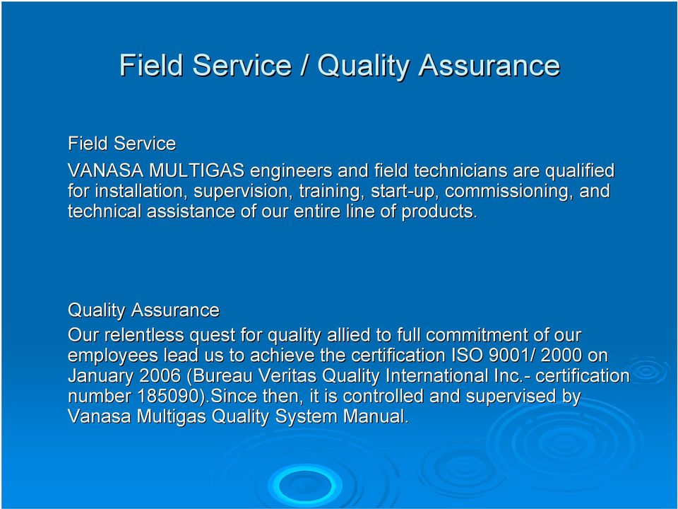 Quality Assurance Our relentless quest for quality allied to full commitment of our employees lead us to achieve the certification ISO