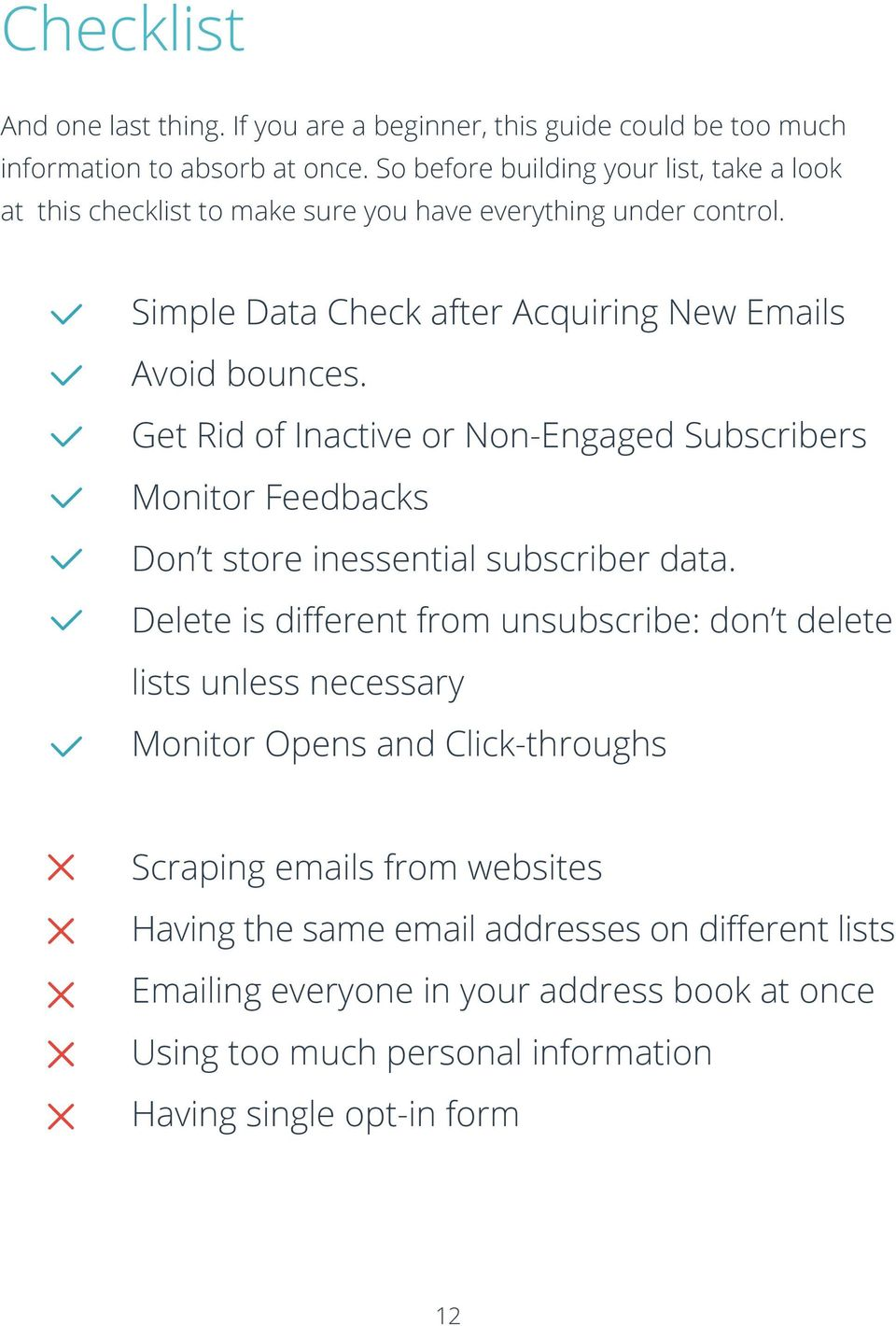 Get Rid of Inactive or Non-Engaged Subscribers Monitor Feedbacks Don t store inessential subscriber data.