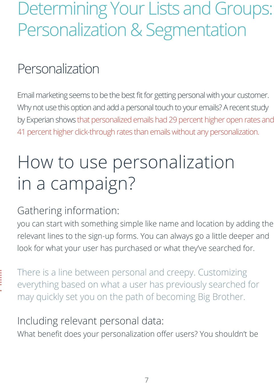 A recent study by Experian shows that personalized emails had 29 percent higher open rates and 41 percent higher click-through rates than emails without any personalization.