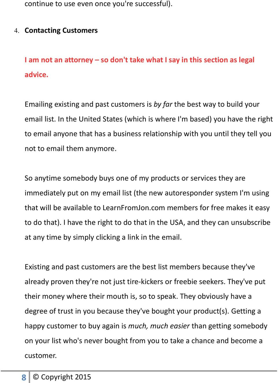In the United States (which is where I'm based) you have the right to email anyone that has a business relationship with you until they tell you not to email them anymore.