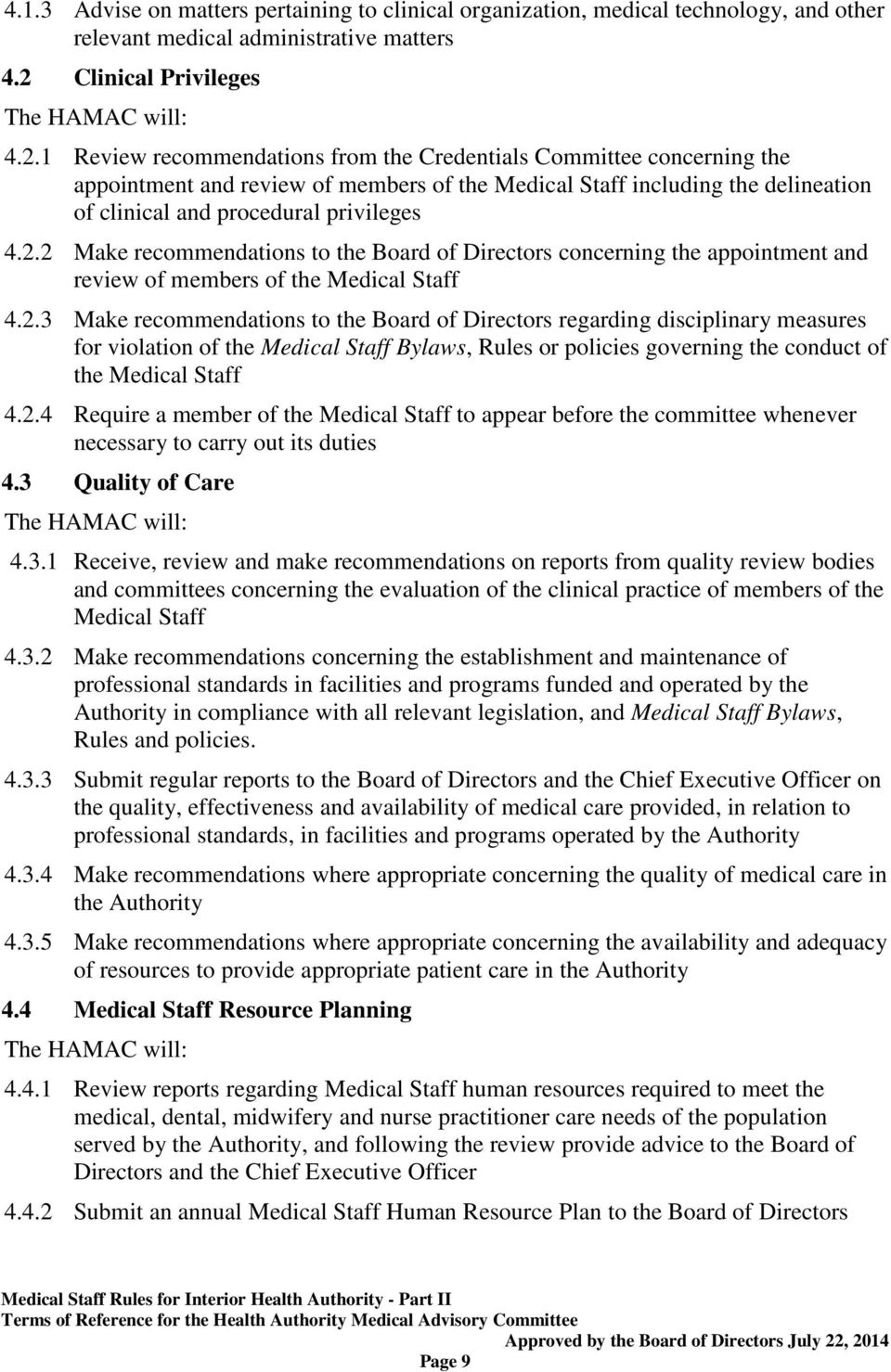 1 Review recommendations from the Credentials Committee concerning the appointment and review of members of the Medical Staff including the delineation of clinical and procedural privileges 4.2.