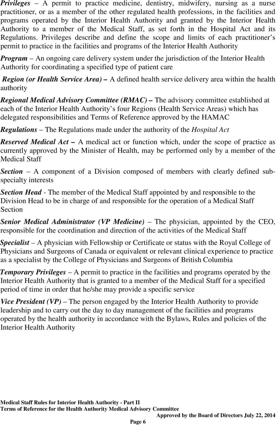 Privileges describe and define the scope and limits of each practitioner s permit to practice in the facilities and programs of the Interior Health Authority Program An ongoing care delivery system