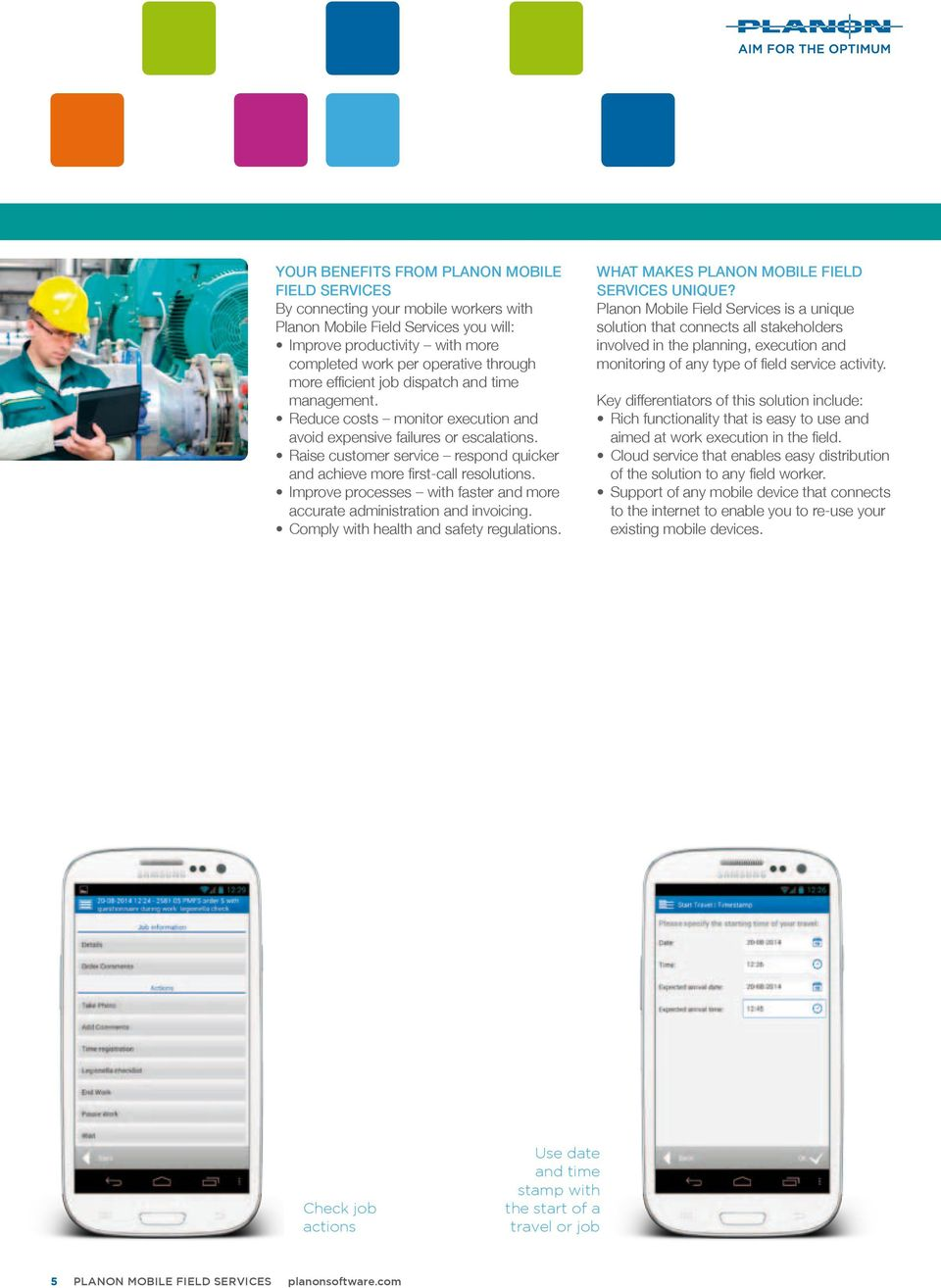 Improve processes with faster and more accurate administration and invoicing. Comply with health and safety regulations. WHAT MAKES PLANON MOBILE FIELD SERVICES UNIQUE?