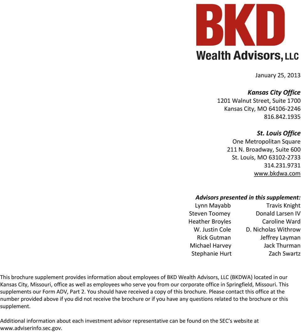Nicholas Withrow Rick Gutman Jeffrey Layman Michael Harvey Jack Thurman Stephanie Hurt Zach Swartz This brochure supplement provides information about employees of BKD Wealth Advisors, LLC (BKDWA)