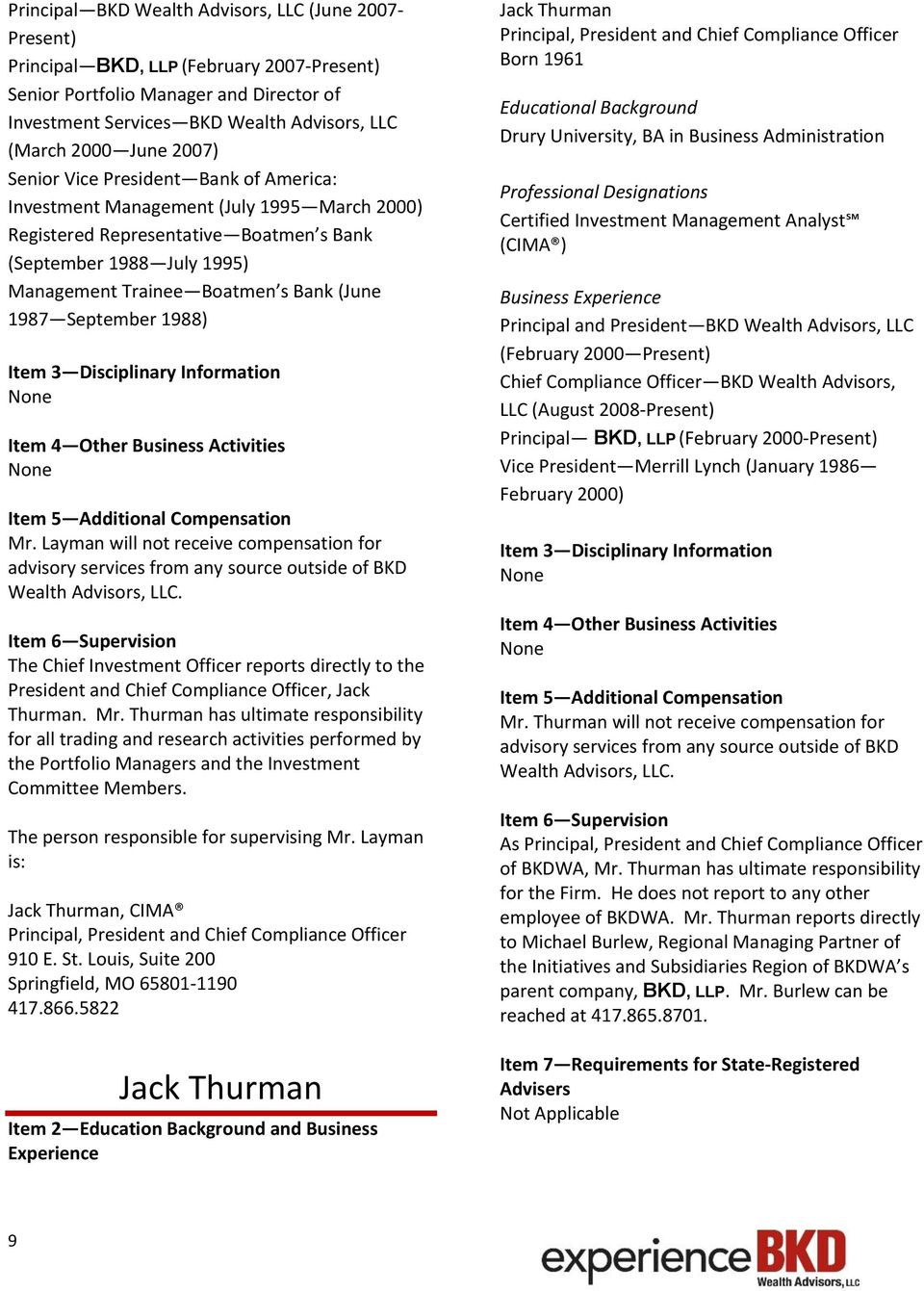 (June 1987 September 1988) Mr. Layman will not receive compensation for The Chief Investment Officer reports directly to the President and Chief Compliance Officer, Jack Thurman. Mr. Thurman has ultimate responsibility for all trading and research activities performed by the Portfolio Managers and the Investment Committee Members.
