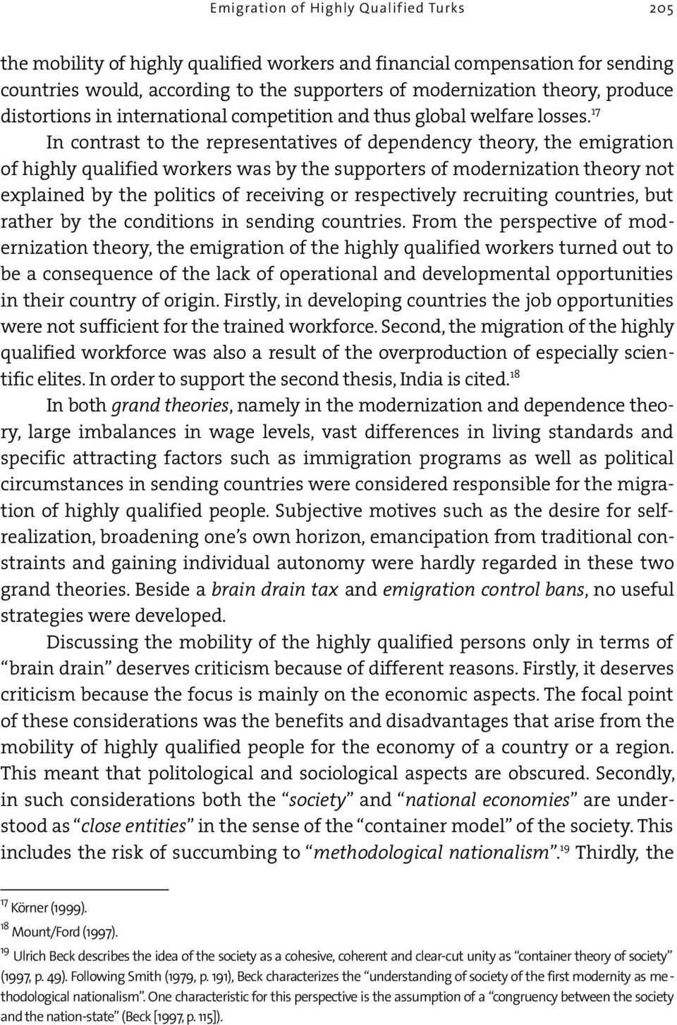 17 In contrast to the representatives of dependency theory, the emigration of highly qualified workers was by the supporters of modernization theory not explained by the politics of receiving or