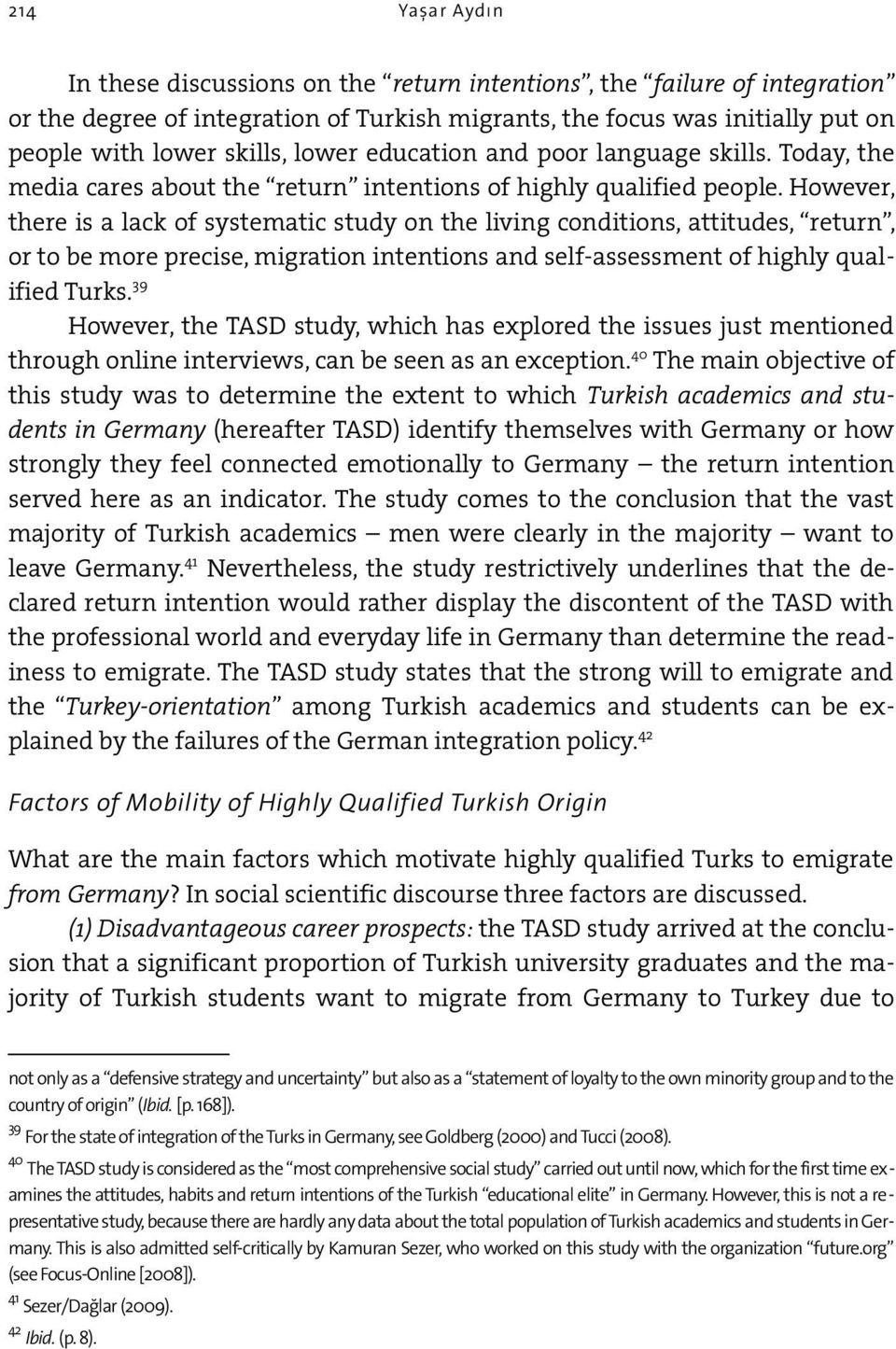 However, there is a lack of systematic study on the living conditions, attitudes, return, or to be more precise, migration intentions and self-assessment of highly qualified Turks.