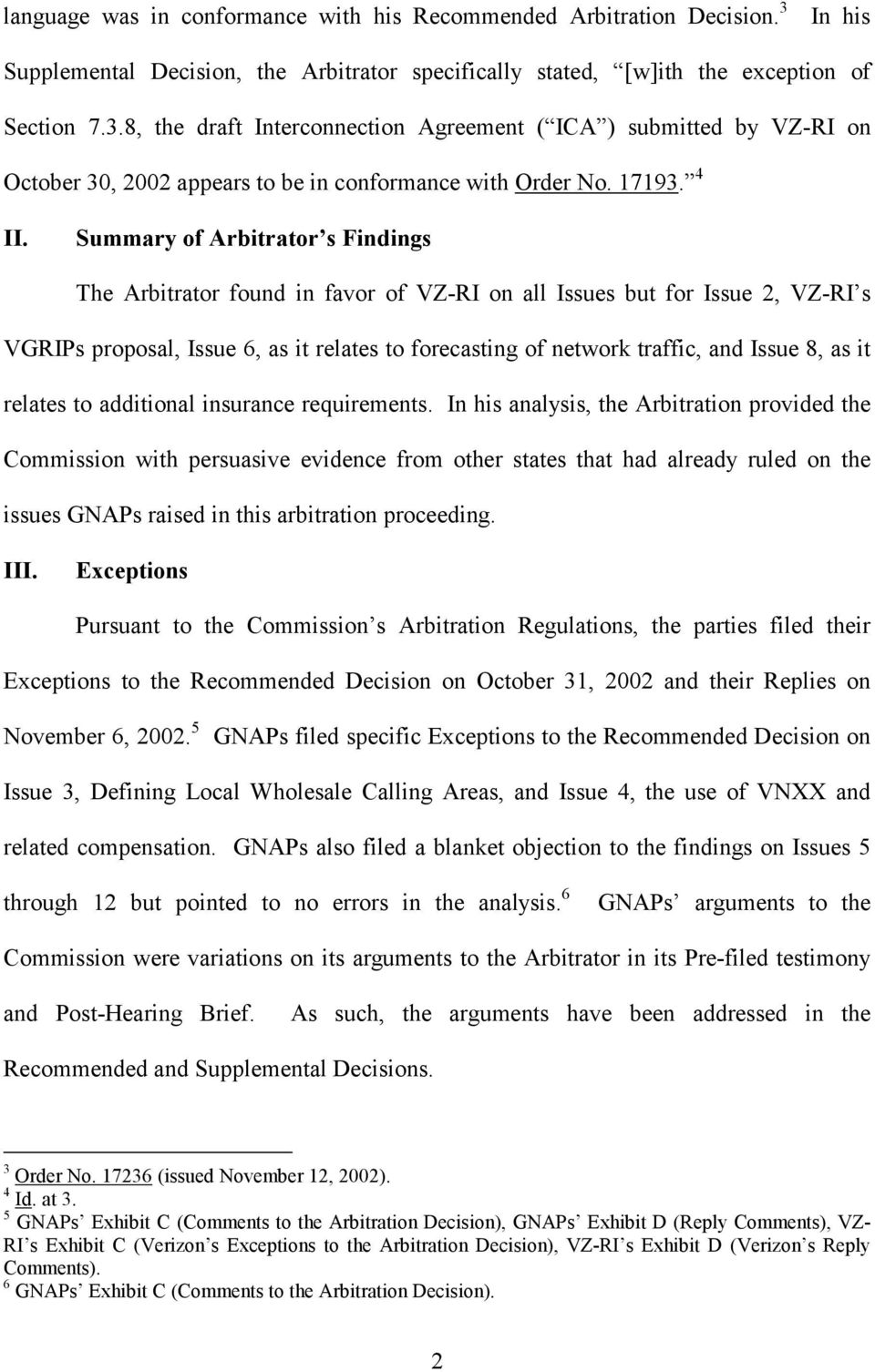 8, the draft Interconnection Agreement ( ICA ) submitted by VZ-RI on October 30, 2002 appears to be in conformance with Order No. 17193. 4 II.