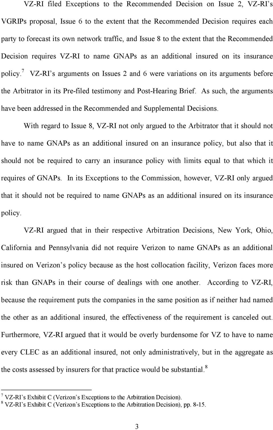 7 VZ-RI s arguments on Issues 2 and 6 were variations on its arguments before the Arbitrator in its Pre-filed testimony and Post-Hearing Brief.