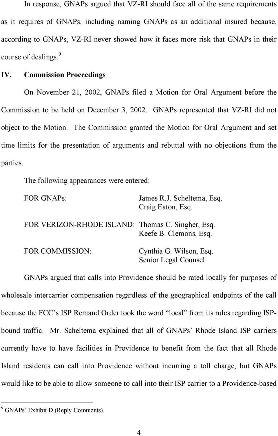 Commission Proceedings On November 21, 2002, GNAPs filed a Motion for Oral Argument before the Commission to be held on December 3, 2002. GNAPs represented that VZ-RI did not object to the Motion.