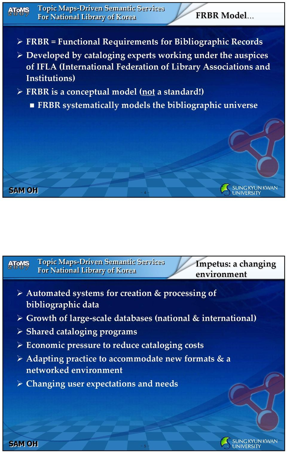 ) FRBR systematically models the bibliographic universe - 4 - Impetus: a changing environment Automated systems for creation & processing of bibliographic data
