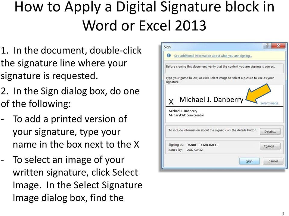 In the Sign dialog box, do one of the following: - To add a printed version of your signature, type your name in the box