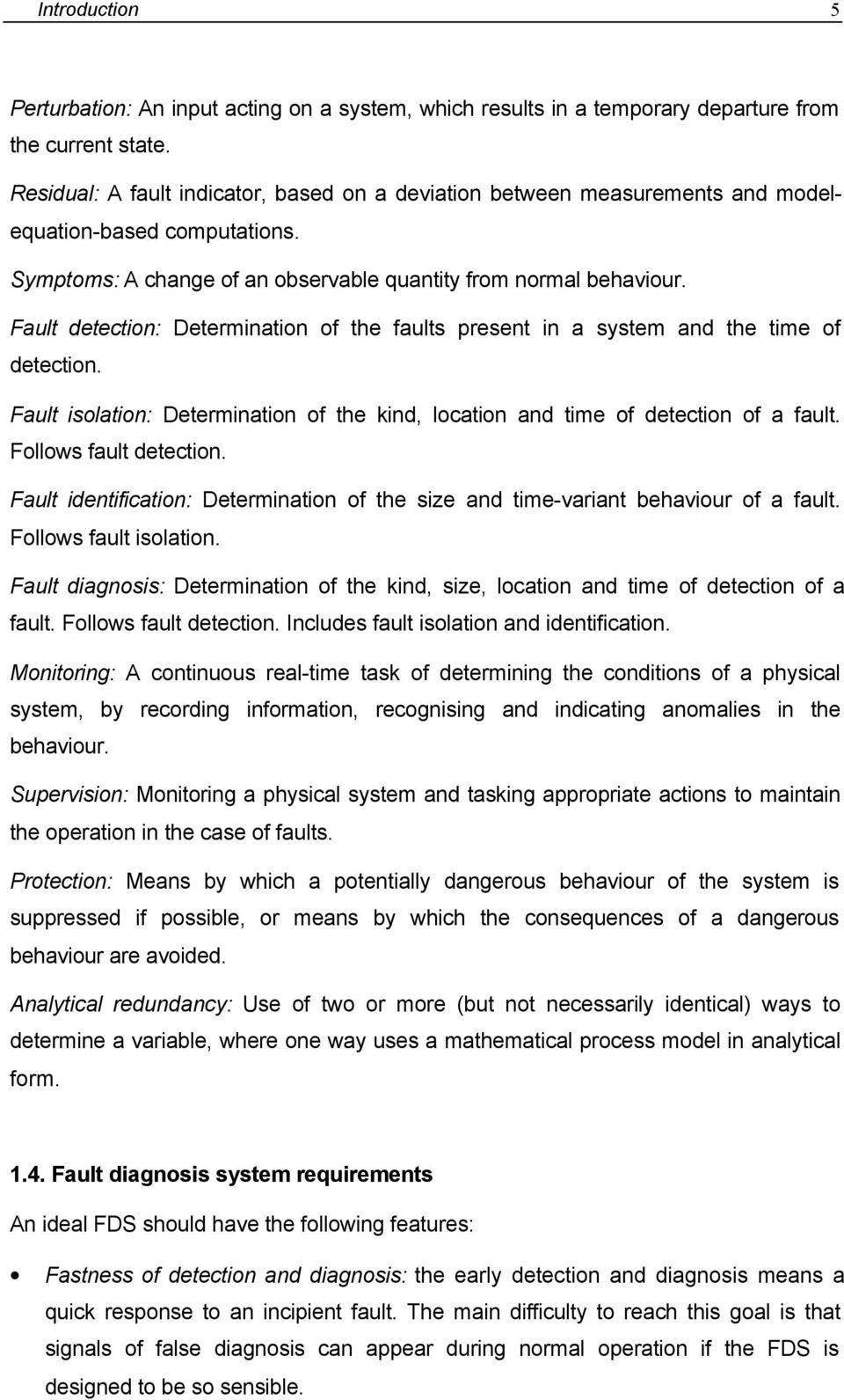 Fault detection: Determination of the faults present in a system and the time of detection. Fault isolation: Determination of the kind, location and time of detection of a fault.