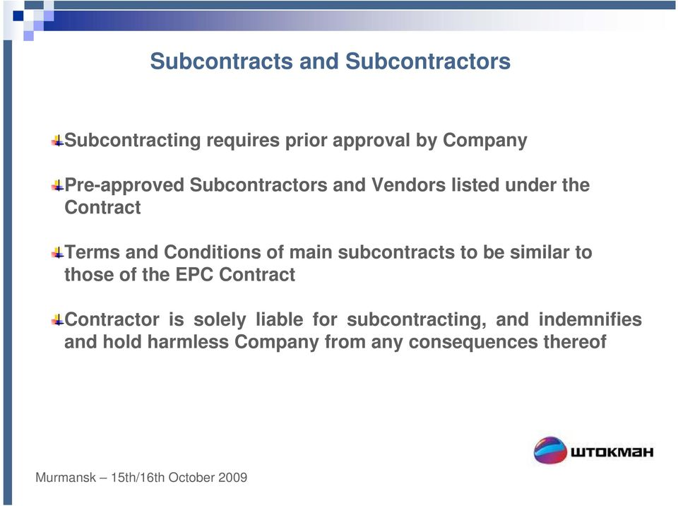 of main subcontracts to be similar to those of the EPC Contract Contractor is solely