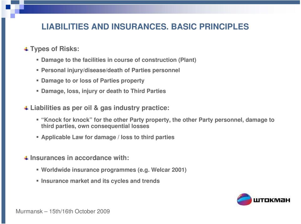 to or loss of Parties property Damage, loss, injury or death to Third Parties Liabilities as per oil & gas industry practice: Knock for knock for the