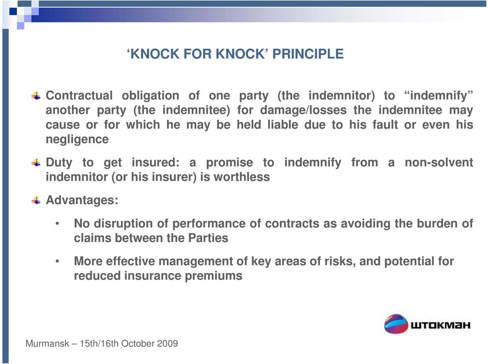promise to indemnify from a non-solvent indemnitor (or his insurer) is worthless Advantages: No disruption of performance of contracts