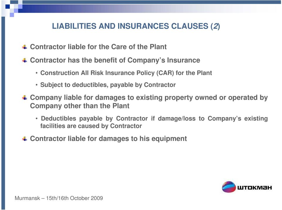 liable for damages to existing property owned or operated by Company other than the Plant Deductibles payable by