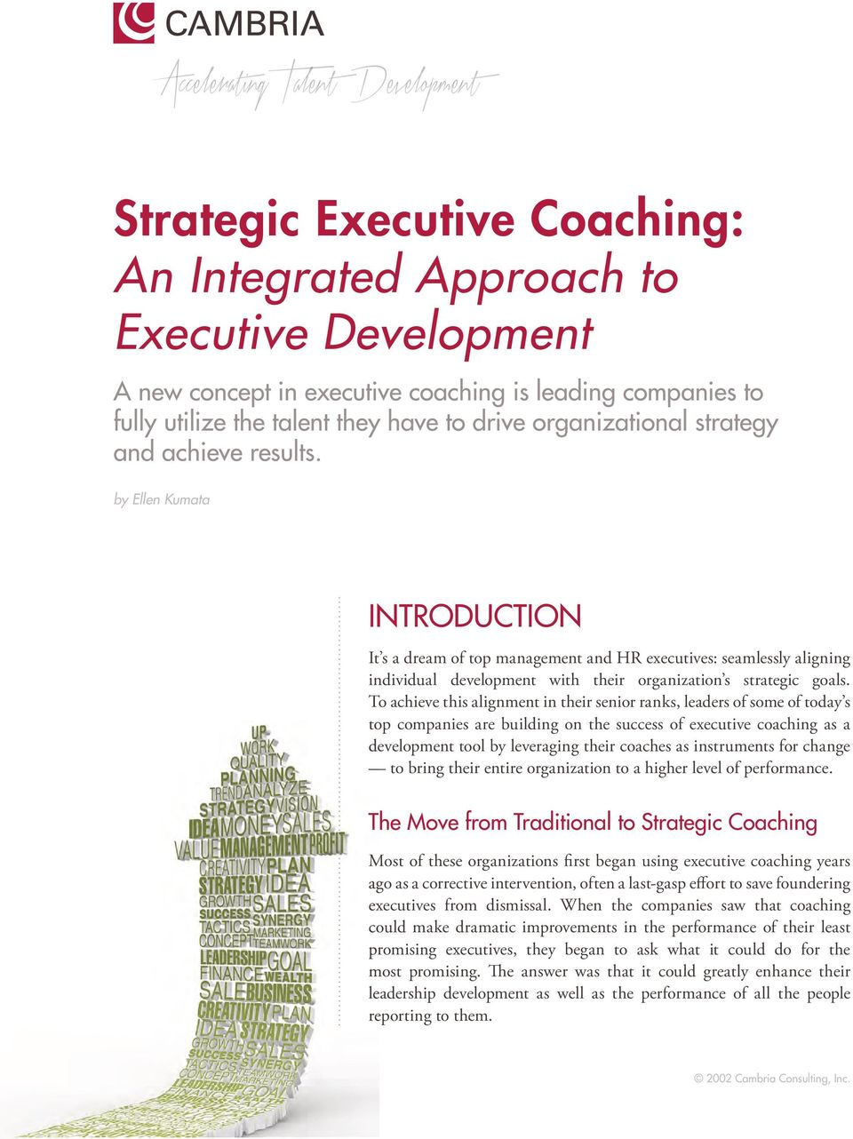 To achieve this alignment in their senior ranks, leaders of some of today s top companies are building on the success of executive coaching as a development tool by leveraging their coaches as