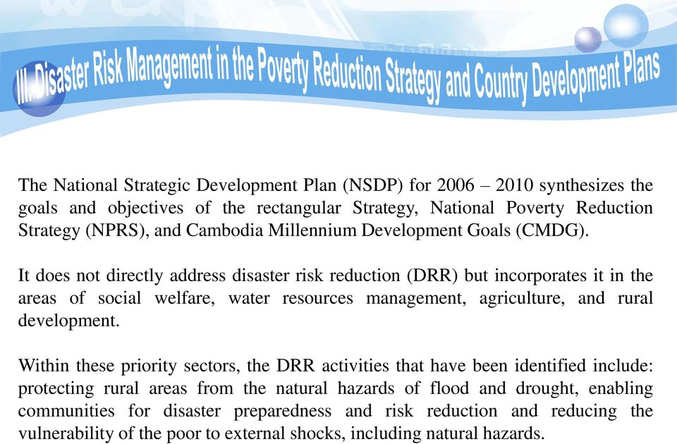 It does not directly address disaster risk reduction (DRR) but incorporates it in the areas of social welfare, water resources management, agriculture, and rural development.