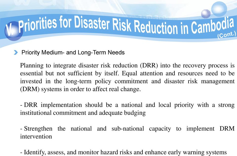 Equal attention and resources need to be invested in the long-term policy commitment and disaster risk management (DRM) systems in order to affect