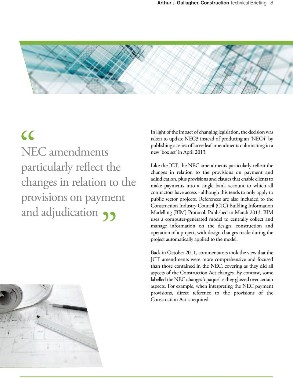 the decision was taken to update NEC3 instead of producing an NEC4 by publishing a series of loose leaf amendments culminating in a new box set in April 2013.