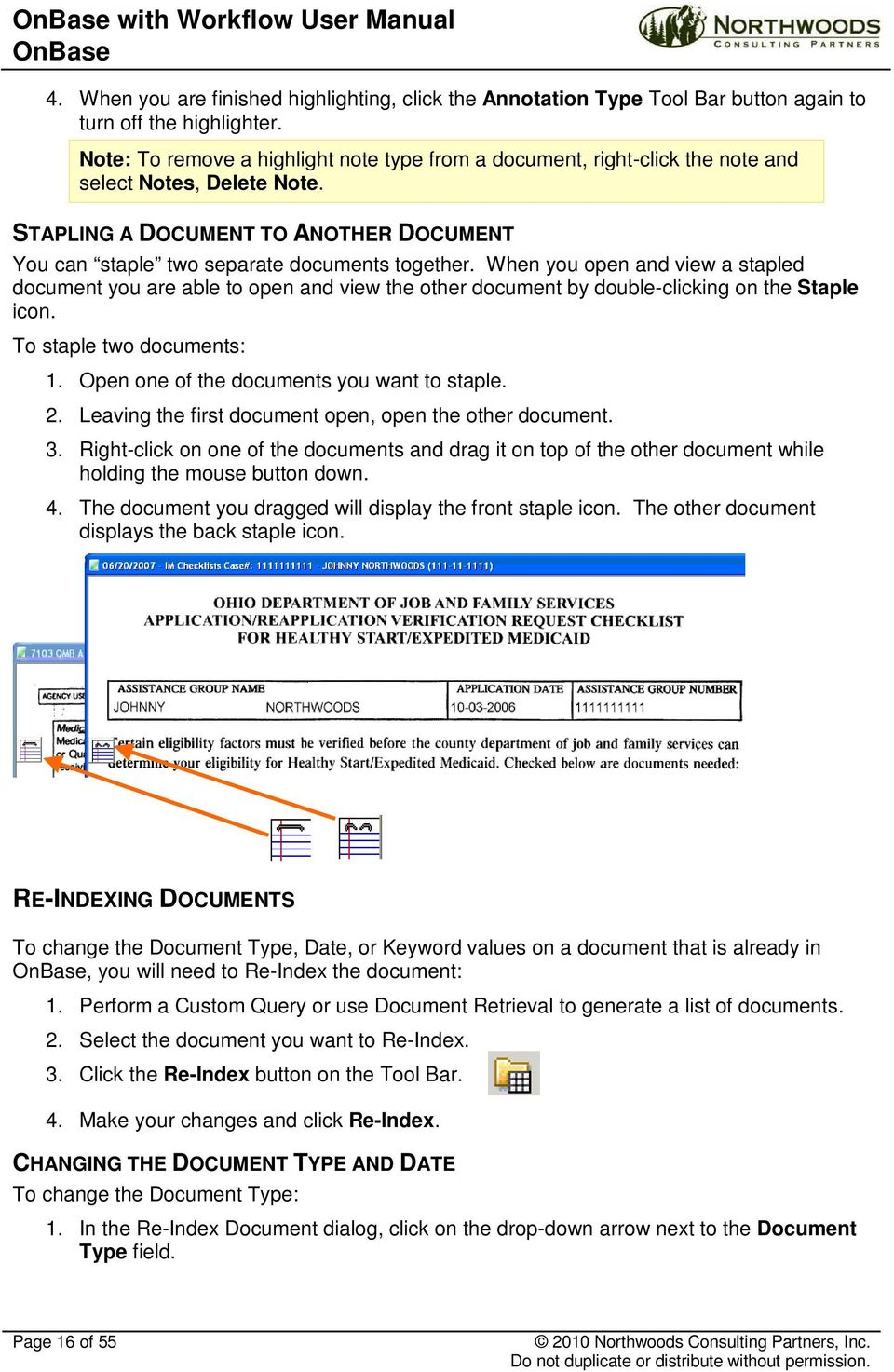 When you open and view a stapled document you are able to open and view the other document by double-clicking on the Staple icon. To staple two documents: 1.