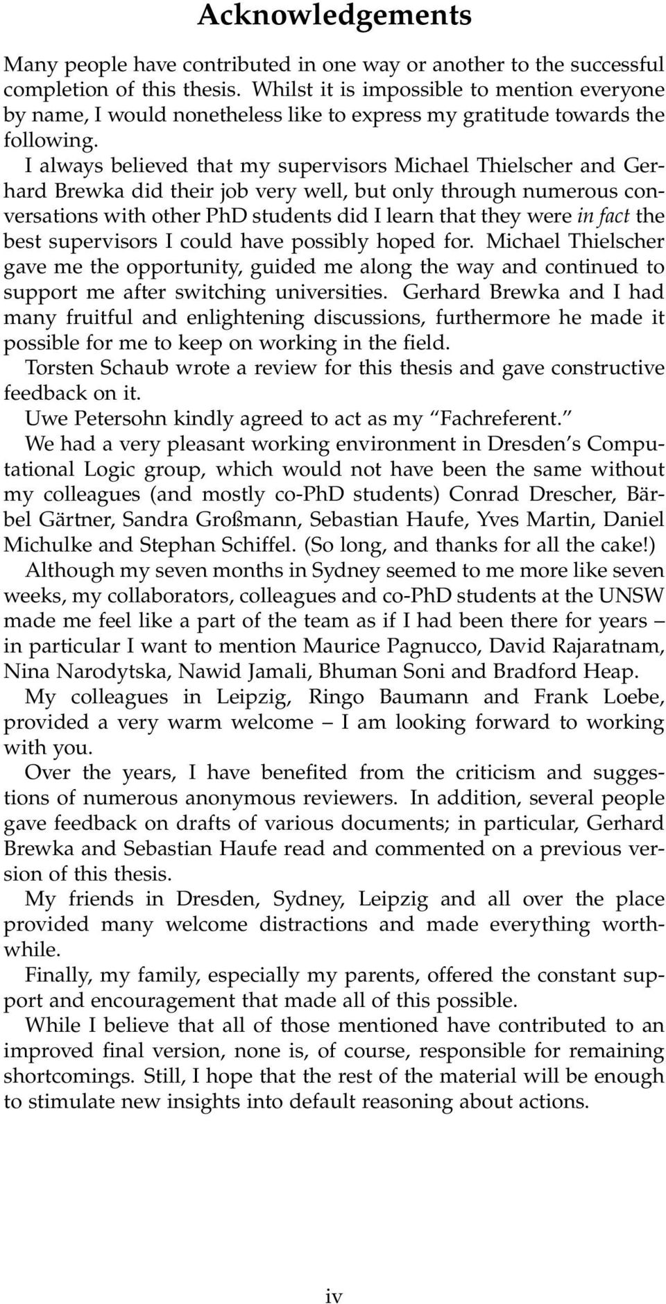 I always believed that my supervisors Michael Thielscher and Gerhard Brewka did their job very well, but only through numerous conversations with other PhD students did I learn that they were in fact