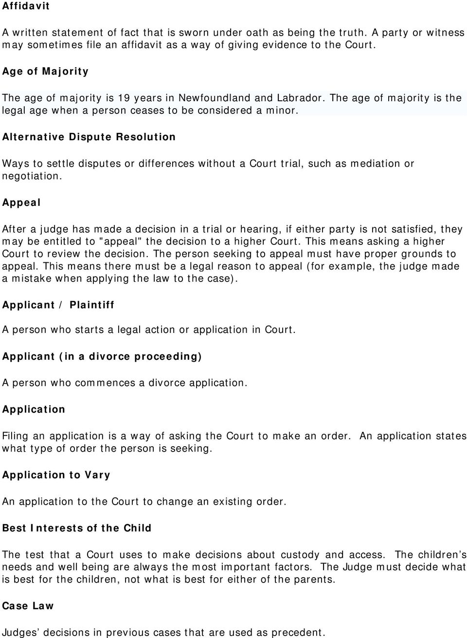 Alternative Dispute Resolution Ways to settle disputes or differences without a Court trial, such as mediation or negotiation.