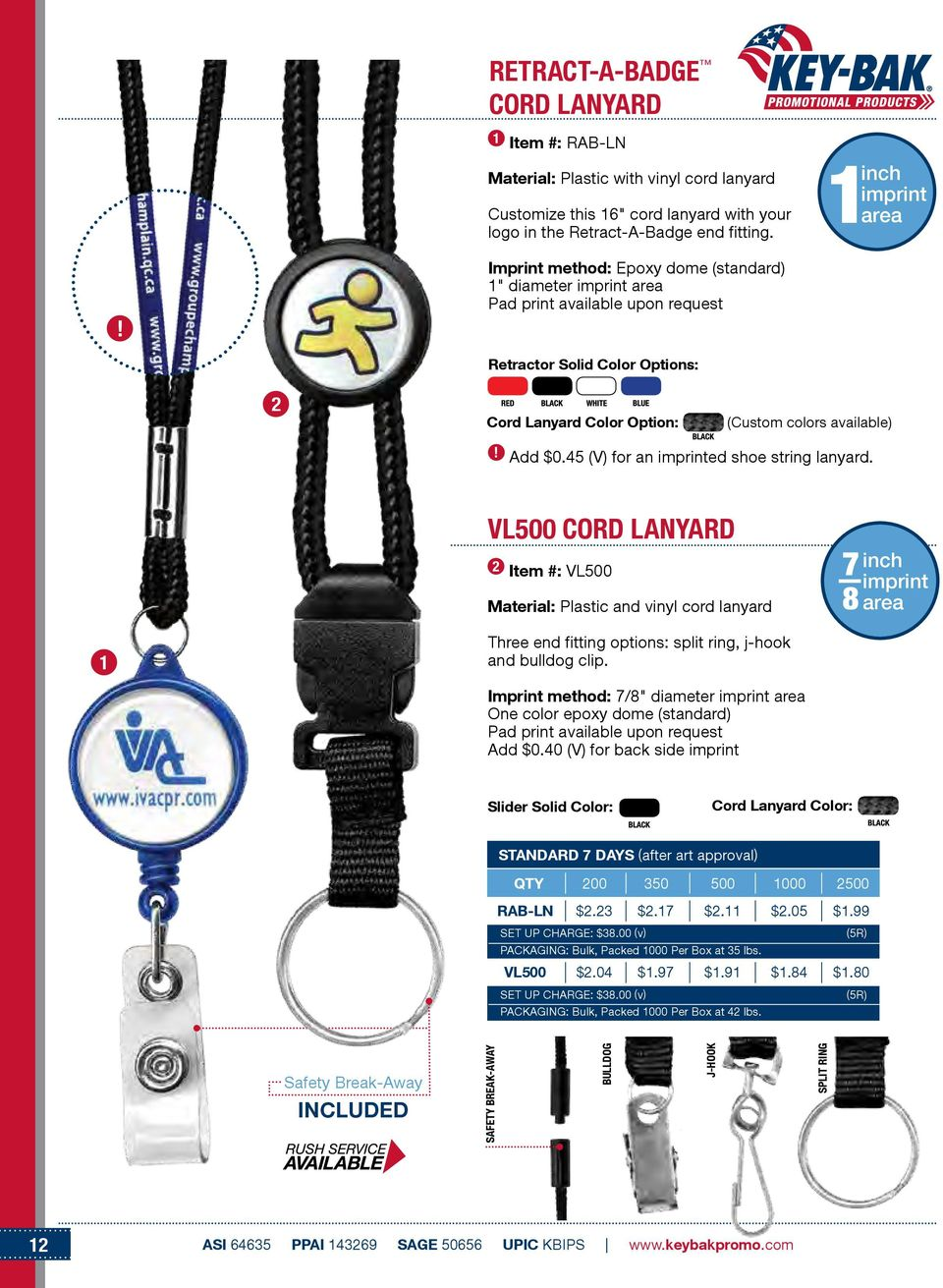 45 (V) for an imprinted shoe string lanyard. VL500 CORD LANYARD 2 Item #: VL500 Material: Plastic and vinyl cord lanyard imprint area 1 Three end fitting options: split ring, j-hook and bulldog clip.