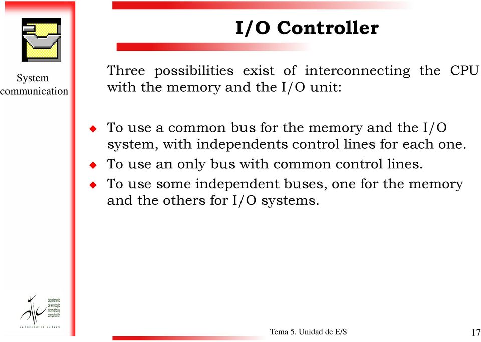 independents control lines for each one. To use an only bus with common control lines.