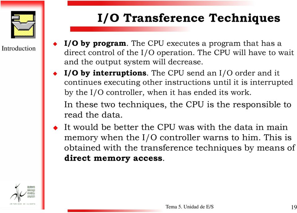The CPU send an I/O order and it continues executing other instructions until it is interrupted by the I/O controller, when it has ended its work.