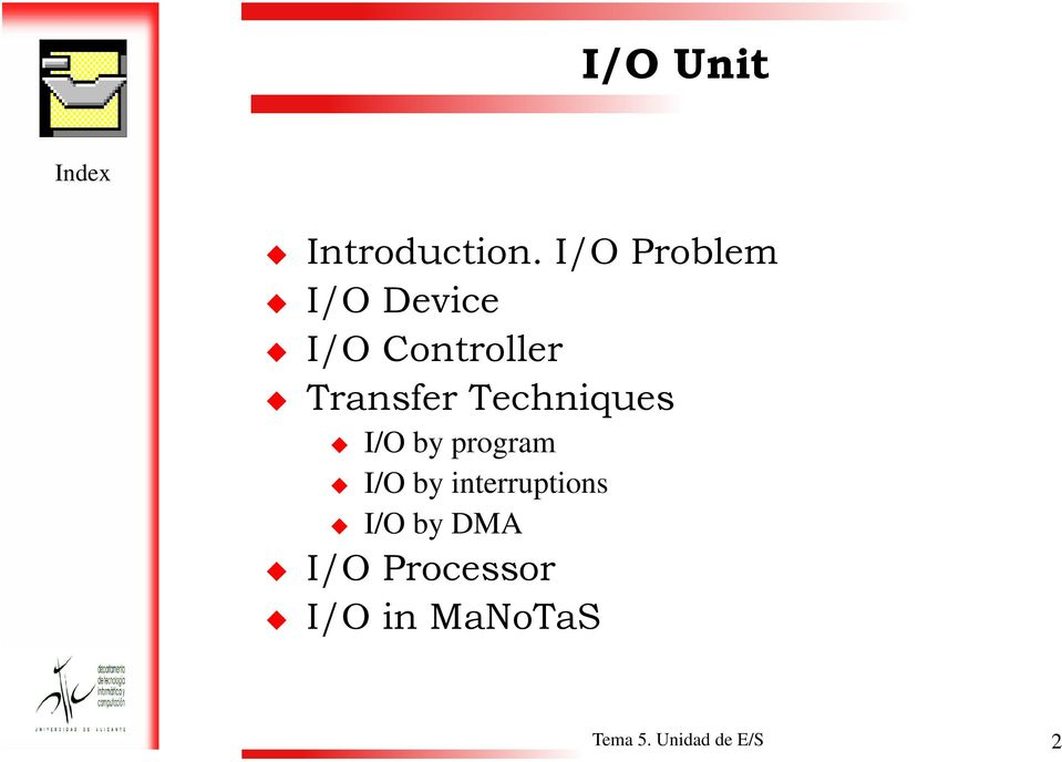 Techniques I/O by program I/O by interruptions