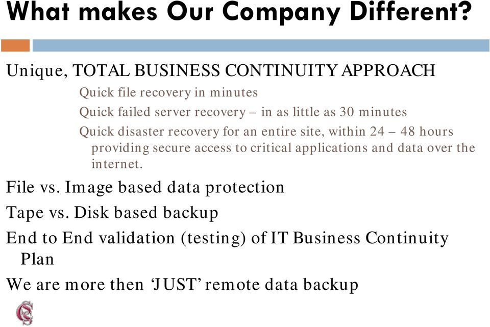 as 30 minutes Quick disaster recovery for an entire site, within 24 48 hours providing secure access to critical