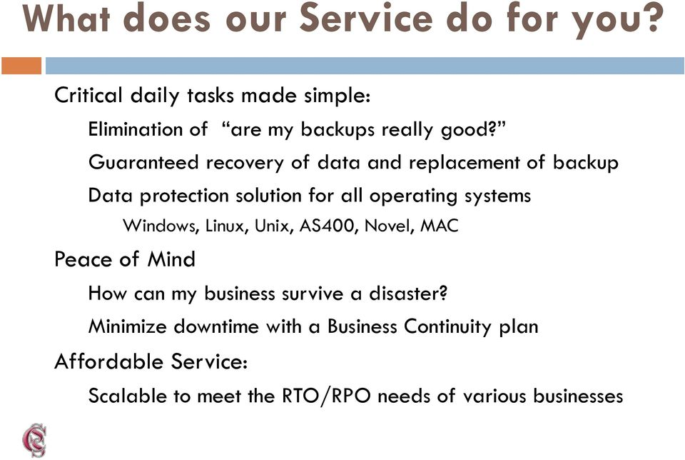 Guaranteed recovery of data and replacement of backup Data protection solution for all operating systems