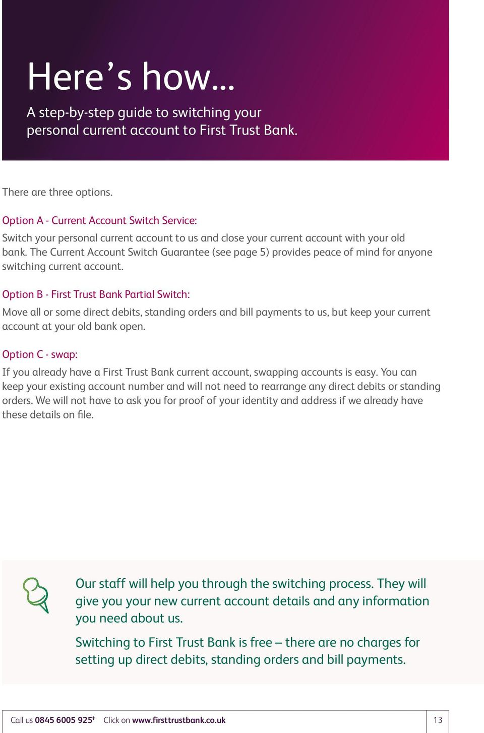 The Current Account Switch Guarantee (see page 5) provides peace of mind for anyone switching current account.