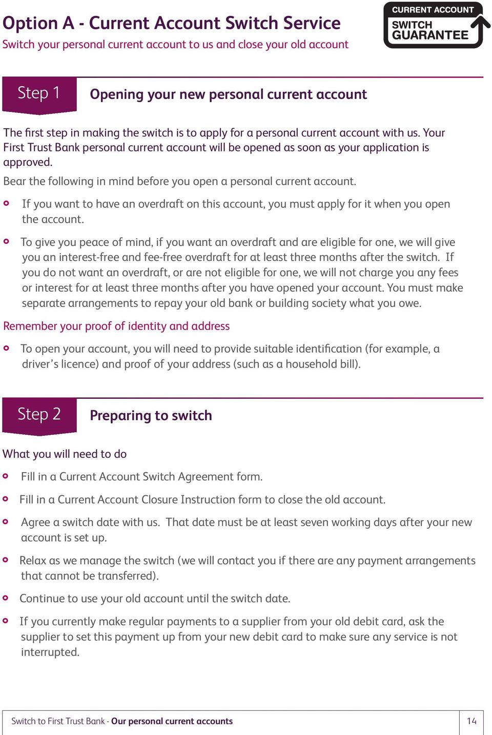 Bear the following in mind before you open a personal current account. If you want to have an overdraft on this account, you must apply for it when you open the account.