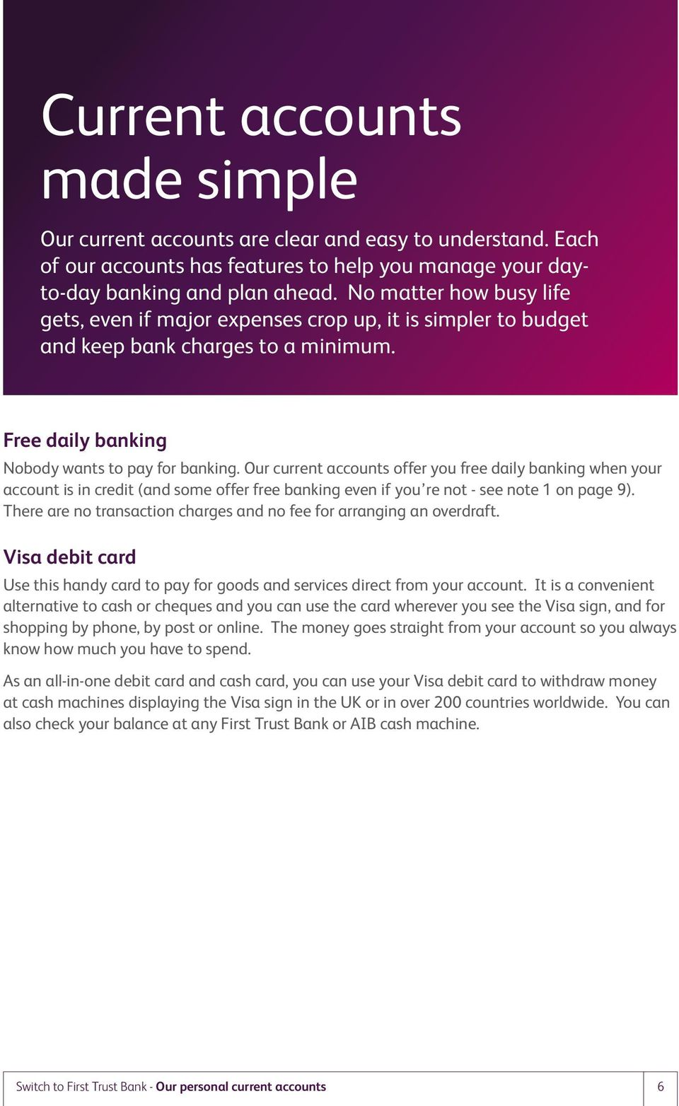 Our current accounts offer you free daily banking when your account is in credit (and some offer free banking even if you re not - see note 1 on page 9).