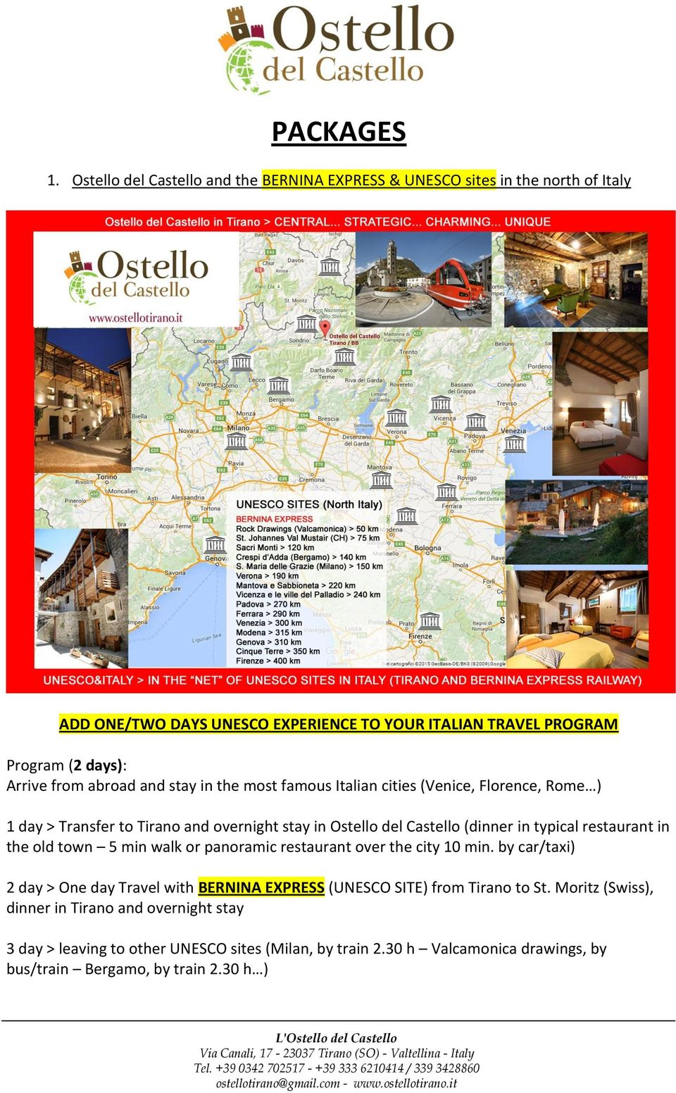 from abroad and stay in the most famous Italian cities (Venice, Florence, Rome ) 1 day > Transfer to Tirano and overnight stay in Ostello del Castello (dinner in typical