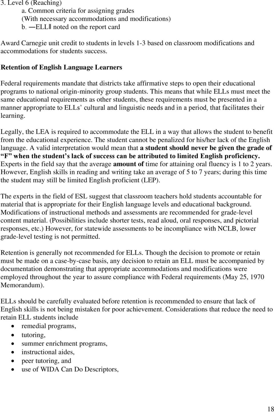 Retention of English Language Learners Federal requirements mandate that districts take affirmative steps to open their educational programs to national origin-minority group students.
