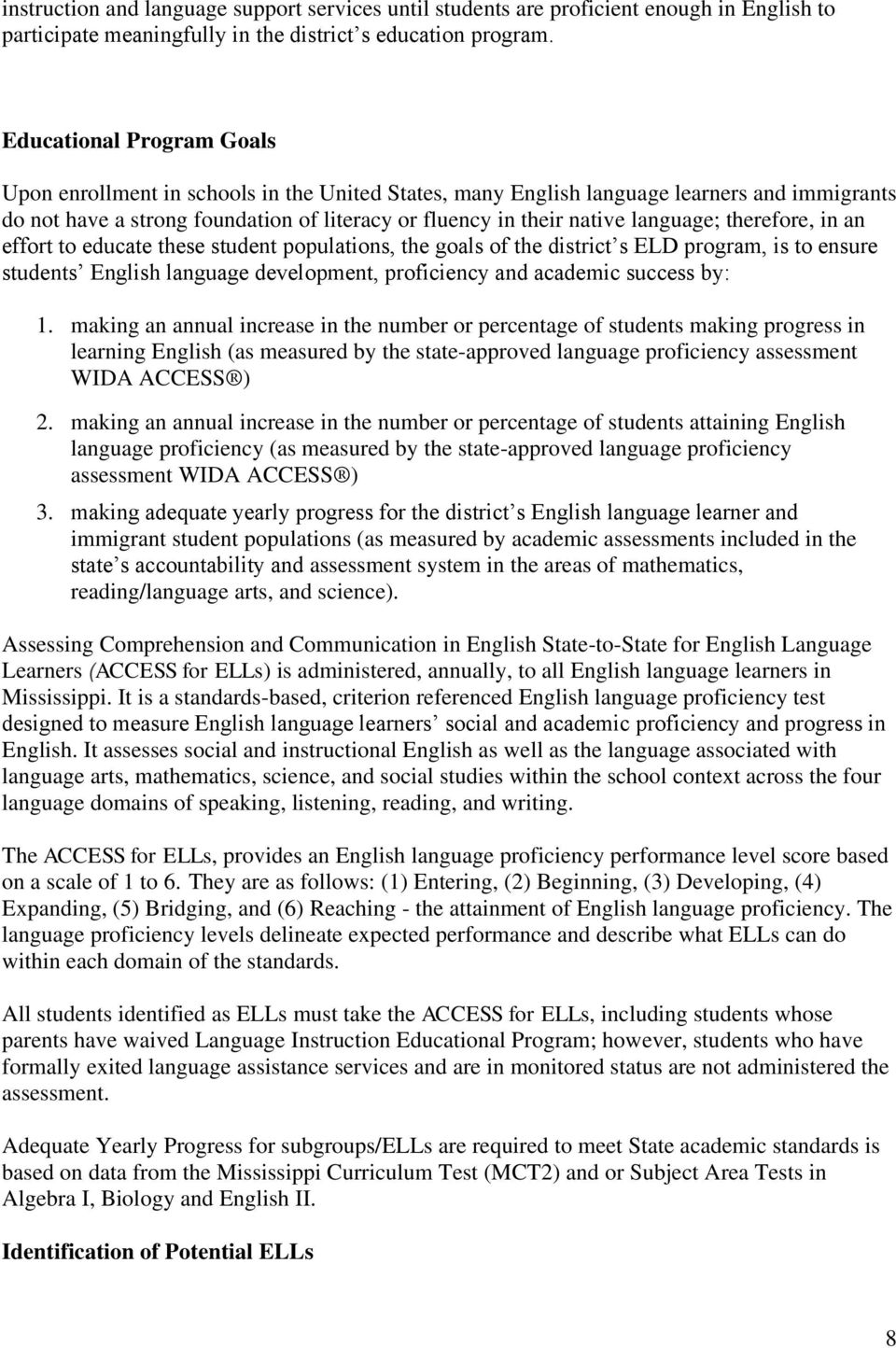 language; therefore, in an effort to educate these student populations, the goals of the district s ELD program, is to ensure students English language development, proficiency and academic success